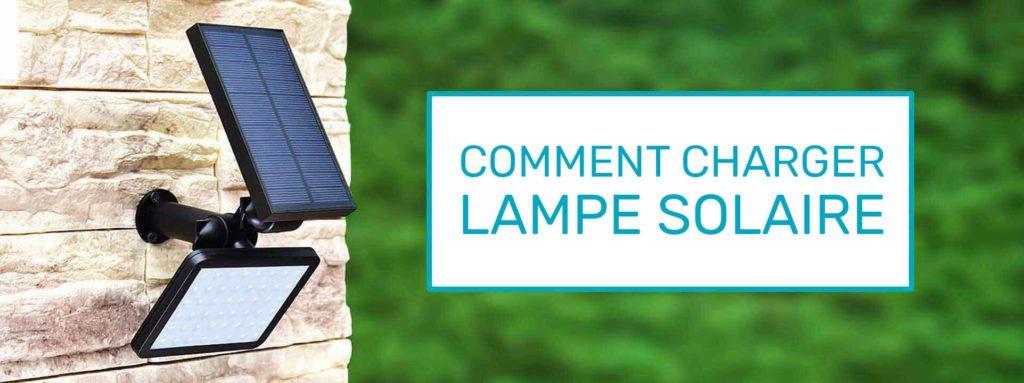 COMMENT CHARGER UNE LAMPE SOLAIRE