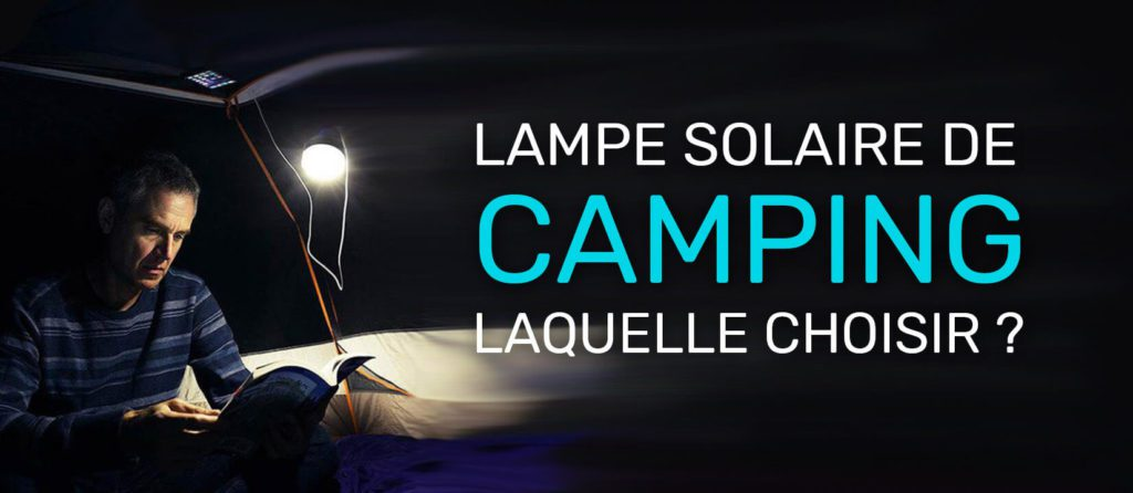 lampe solaire camping laquelle choisir