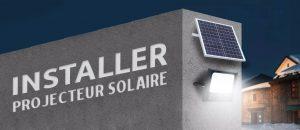 installer projecteur solaire