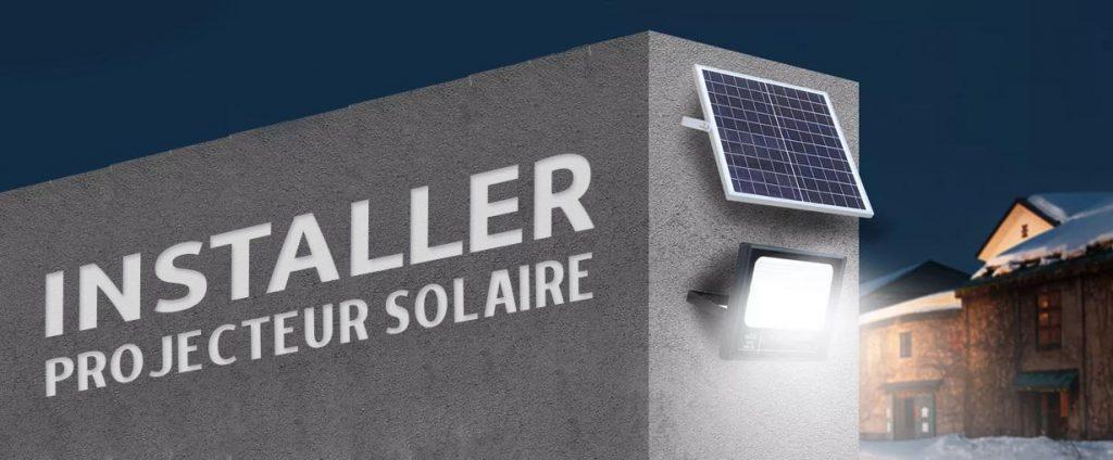 comment installer un projecteur solaire